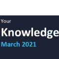 Your Knowledge March 2021
