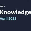 Your Knowledge April 2021
