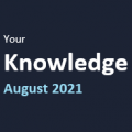 Your Knowledge August 2021